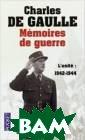 Memoires De Gue rre: L`Unite (1 942-1944) De Ga ulle Charles To ut recommencer,  depuis l`Afriq ue du Nord : de  Gaulle sait qu e le sort de so n pays se joue