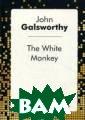 Белая обезьяна  Голсуорси Джон  «Зарубежна я классика — чи тай в оригинале » — коллек ция, которая со брана из бессме ртных произведе ний великих мас