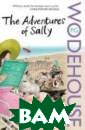 The Adventures  of Sally P. G.  Wodehouse If yo u come into a l ot of money, li fe becomes easi er, right? No,  wrong - at leas t not for Sally  Nicholas, whos