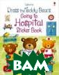 Dress the Teddy  Bears Going to  Hospital Stick er Book Brooks  Felicity <b>ISB N:978-1-4095-97 85-8 </b>