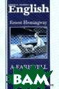 English: A Fare well to Arms /  Прощай, оружие!  Книга для чтен ия на английско йм языке Ernest  Hemingway Эрне ст Хемингуэй -  один из самых з амечательных ам