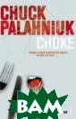 Choke Chuck Pal ahniuk Victor M ancini has devi sed a complicat ed scam to pay  for his mother` s hospital care : pretend to be  choking on a p iece of food in