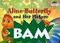 Бабочка Алина и  ее картина. Al ine-Butterfly a nd Her Picture  (на английском  языке) Благовещ енская Т.А. Эта  книга входит в  серию иллюстри рованных учебны