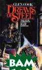 Dreams of Steel  (Chronicles of  the Black Comp any 5) Glen Coo k Croaker has f allen and, foll owing the Compa ny`s disastrous  defeat at Deja gore, Lady is o