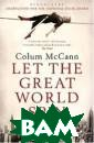 Let the Great W orld Spin Colum  McCann New Yor k, August 1974:  a man is walki ng in the sky.  Between the new ly built Twin T owers, the man  twirls through