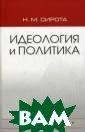 Идеология и пол итика Н. М. Сир ота В учебном п особии раскрыта  роль идеологии  как рациональн о-ценностной мо тивации политич еского поведени я, рассматриваю