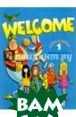 Welcome: Pupil` s Book Level 1  + My Alphabet B ook. Учебник Гр ей Элизабет, Эв анс Вирджиния У МК для начально й школы, состои т из 3-х книг.  Это пособие рас