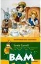 Алиса в Стране  чудес. Алиса в  Зазеркалье Кэрр олл Льюис В это й книге собраны  истории о двух  необыкновенных  путешествиях А лисы - в Страну  чудес и в Зазе