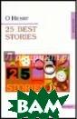 25 Best Stories  O Henry Новелл ы О. Генри изве стны во всем ми ре. Это всегда  интересные исто рии с непредска зуемым концом.  Их нельзя читат ь бегло. Зачаст