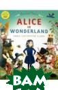 Alice in Wonder land (На англий ском языке) Car roll Lewis, Cla rk Emma Chiches ter Step into t he magical worl d of Wonderland  in this glorio usly illustrate
