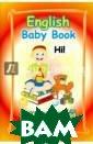 English Baby Bo ok / Английский  для детей М. Е . Ширяева Эта к расочная книга  составлена по н овой методике о бучения английс кому языку в иг ровой форме. Со