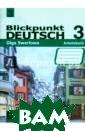 Blickpunkt Deut sch 3: Arbeitsb uch / Немецкий  язык 3. Рабочая  тетрадь О. Ю.  Зверлова Рабоча я тетрадь являе тся составной ч астью УМК для 9  класса и содер