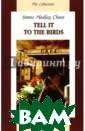 Tell it to the  birds: книга дл я чтения на анг лийском языке J ames Hadley Cha se Главный геро й Энсон работае т страховым аге нтом. За двенад цать лет службы