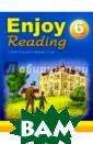 Enjoy Reading.  6 класс. Книга  для чтения на а нглийском языке  O. Wilde, F. E . Burnett, G. M acDonald, H. Py le Книга адресо вана юным читат елям, которые л