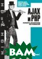 AJAX и PHP. Раз работка динамич еских веб-прило жений Дари К.,Б ринзаре Б. 336  стр. Книга `AJA X и PHP: разраб отка динамическ их веб-приложен ий` - самый удо