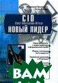 CIO - ����� ��� ��. ����������  ����� � ������� ��� ����� / The  New CIO Leader : Setting the A genda and Deliv ering Results   ������ �., ���� ����� �.  / Mar