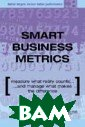 Smart Business  Metrics. Measur e What Really C ounts and Manag e What Makes th e Difference /  Продуктивные би знес-показатели  Bob Phelps 207  pages. A CEO r