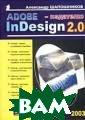 Adobe InDesign  2.0 - издателю  Александр Шапош ников 432 стр.В  книге рассказы вается о новой  универсальной п рограмме макети рования и верст ки Adobe InDesi