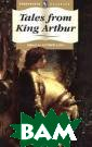Tales from King  Arthur Edited  by Andrew Lang  In this selecti on of tales by  the master folk lorist Andrew L ang, the reader  is taken into  the romantic wo