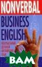 Nonverbal Busin ess English / Н евербальный дел овой английский  язык Н. Л. Гре йдина Данное уч ебное пособие -  первый опыт со здания учебного  пособия для ст
