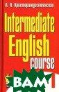Intermediate En glish Course -  1 / Английский  язык. Практичес кий курс. В 2 ч астях. Часть 1  Л. П. Христорож дественская Пос обие предназнач ено для развити