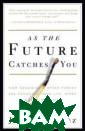 As the Future C atches You: How  Genomics&Other  Forces Are Cha nging Your Life , Work, Health& Wealth Juan Enr iquez If you th ink the world h as changed dram