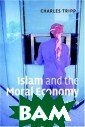 Islam and the M oral Economy: T he Challenge of  Capitalism Cha rles Tripp How  do modern Musli ms adapt their  traditions to e ngage with toda y`s world? Char