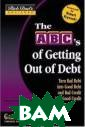 Rich Dad`s Advi sors: The ABC`s  of Getting Out  of Debt: Turn  Bad Debt into G ood Debt and Ba d Credit into G ood Credit Garr ett Sutton The  ABC`s of Gettin