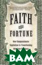 Faith and Fortu ne: How Compass ionate Capitali sm Is Transform ing American Bu siness Marc Gun ther Lately the  headlines have  delivered disp iriting news ab
