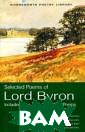 Selected Poems  of Byron George  Gordon Byron ` I mean to show  things really a s they are, not  as they ought  to be`, wrote B yron in his com ic masterpiece