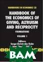 Handbook of the  Economics of G iving, Altruism  and Reciprocit y: Foundations  (Handbooks in E conomics) Serge -Christophe Kol m, Jean Mercier  Ythier - ISBN: