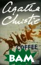 Black Coffee Ag atha Christie T he inventor Sir  Claud Amory is  left with a bi tter taste in h is mouth when t he formula for  his powerful ne w explosive is