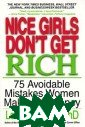 Nice Girls Don` t Get Rich: 75  Avoidable Mista kes Women Make  with Money Lois  P. Frankel Bor rowing on your  credit cards? S aving instead o f investing? Ca