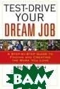Test-Drive Your  Dream Job: A S tep-by-Step Gui de to Finding a nd Creating the  Work You Love  Brian Kurth, Ro bin Simons Yes,  you can try yo ur hand at the