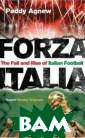Forza Italia: T he Fall and Ris e of Italian Fo otball Paddy Ag new When journa list Paddy Agne w and his girlf riend touched d own in Rome in  1985 in search