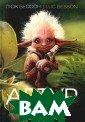 Артур и минипут ы. Книга 1 Люк  Бессон Мастер ф антазии, иллюзи и, головокружит ельных сюжетов  Люк Бессон, реж иссер