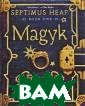 Septimus Heap:  Book One: Magyk  Angie Sage Fan tasy fans on th e younger side  of Harry Potter  will find a go od jolt of acti on, mystery and  humor in Cordu