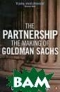 The Partnership : The Making of  Goldman Sachs  Charles D. Elli s Despite finan cial turmoil, G oldman Sachs re main the leadin g investment ba nk in their fie
