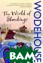 The World of Bl andings P. G. W odehouse This i s a Blandings O mnibus. In this  wonderfully fa t omnibus, whic h seems to span  the dimensions  of the Empress