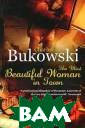 The Most Beauti ful Woman in To wn Charles Buko wski This colle ction of short  stories propels  the reader int o the lowlife o f America' s underworld, r