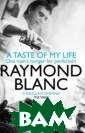 A Taste of My L ife Raymond Bla nc Raymond Blan c knows more ab out food than p retty much anyo ne else. His co oking has been  described as &a pos;an extraord