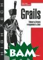 Grails. Гибкост ь Groovy и наде жность Java Гле н Смит, Питер Л едбрук `Grails.  Гибкость Groov y и надежность  Java`- книга дл я практиков от  практиков. Grai