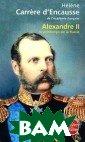 Alexandre II: L e printemps de  la Russie Helen e Carrere d&apo s;Encausse Le 1  mars 1881, Ale xandre II, empe reur de Russie  depuis un quart  de siecle, est