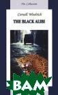 The Black Alibi  Cornell Woolri ch Действие раз ворачивается в  центре большого  южно-американс кого города. Жи тели в панике -  на волю из зоо парка вырвался