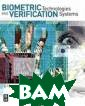 Biometric Techn ologies and Ver ification Syste ms John R. Vacc a Biometric Tec hnologies and V erification Sys tems ISBN:97807 50679671
