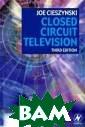 Closed Circuit  Television Joe  Cieszynski Clos ed Circuit Tele vision ISBN:978 0750681629