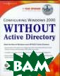 Configuring Win dows 2000 witho ut Active Direc tory Syngress C onfiguring Wind ows 2000 withou t Active Direct ory ISBN:978192 8994541