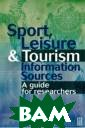 Sport, Leisure  and Tourism Inf ormation Source s Martin Scarro tt Sport, Leisu re and Tourism  Information Sou rces ISBN:97807 50638647