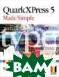 QuarkXPress 5 M ade Simple Tom  Gorham QuarkXPr ess 5 Made Simp le ISBN:9780750 655057