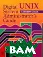 Digital UNIX Sy stem Administra tor`s Guide Mat thew Cheek Digi tal UNIX System  Administrator` s Guide ISBN:97 81555581992